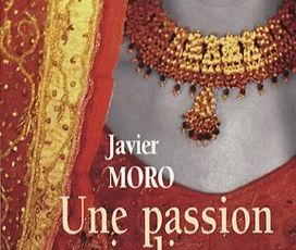 Une passion Indienne - Javier Moro