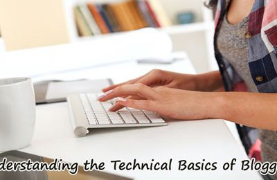 Understanding the Technical Basics of Blogging