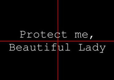 Protect me, beautiful lady