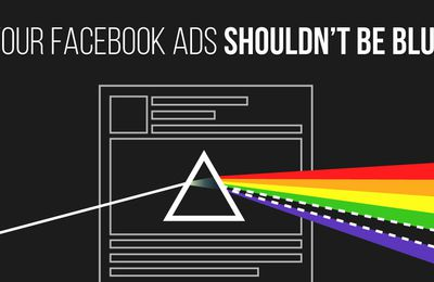 Why Your Facebook Ads Shouldn't Be Blue...