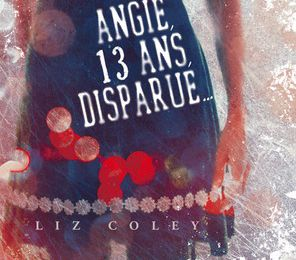 Angie, 13 ans, disparue... Liz Coley (2013)