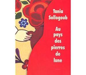 Au pays des pierres de lune - Tania SOLLOGOUB