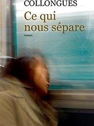 """""""Ce qui nous sépare"""" d'Anne Collongues"""