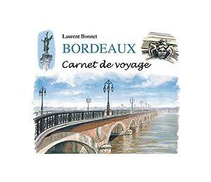 Bordeaux Carnet de voyage - Laurent BONNET