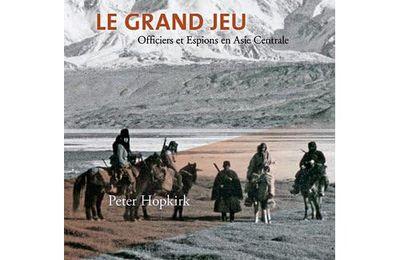 Le grand Jeu: espions et aventuriers en Asie Centrale