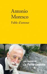 Antonio Moresco - Fable d'amour