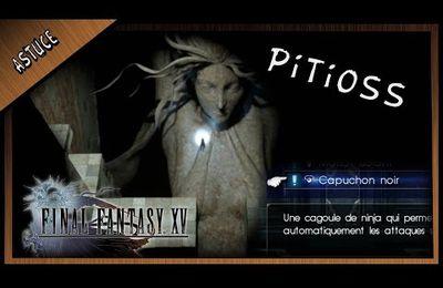 Astuce / Final Fantastique XV : soluce Pitioss astuce et Donjon !