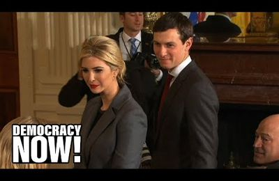 [Vidéo] Kleptocratie ? Comment Ivanka Trump et Jared Kushner profitent de leur places é la Maison Blanche (Democracy Now)