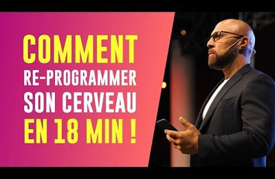 COMMENT RE-PROGRAMMER SON CERVEAU EN 18 MIN !!!