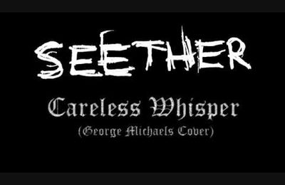Seether - Careless Whisper, Musique! Blog and You!