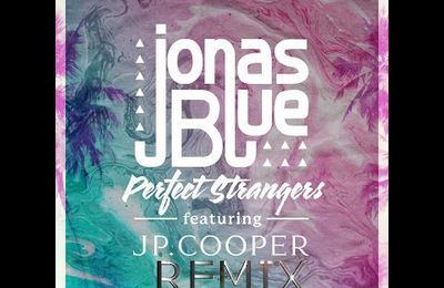 Jonas Blue - Perfect Strangers ft. JP Cooper ( Remix/Compilation )