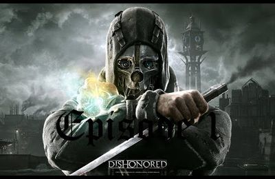 Let's Play : Dishonored : Episode 1 : Grandeur à Décadence