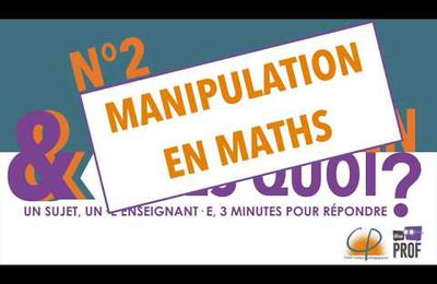 La manipulation en maths, vous en pensez quoi ? (Vidéo)