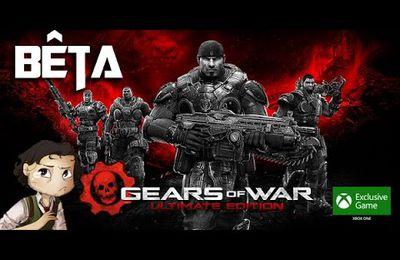GEARS OF WAR ULTIMATE EDITION - Présentation Bêta