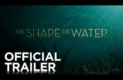 Hâte Guillermo del Toro The shape of water  premier trailer