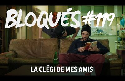 Bloqués #119 - La clégi de mes amis