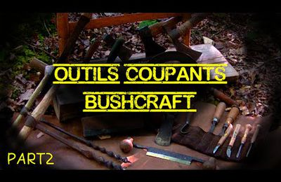 Les Outils Coupants Indispensables au Bushcraft (part2)