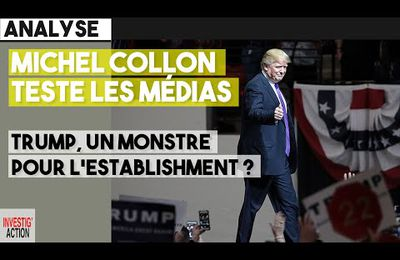 Michel Collon teste les médias: Trump, un monstre pour l'establishment ?