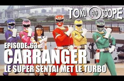 TOKU SCOPE # 63 : CARRANGER: LE SUPER SENTAI MET LE TURBO