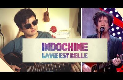 INDOCHINE - la vie est belle ( reprise / cover )
