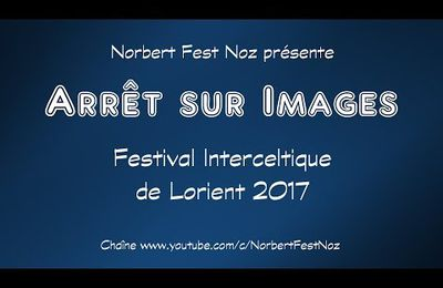 Arrêt sur Images / Festival Interceltique de Lorient 2017
