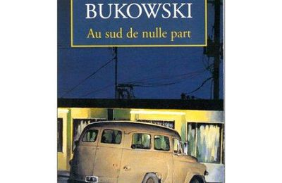Charles Bukowski - Au sud de nulle part (South of no North - Stories of the buried life)