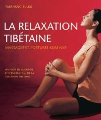 Relaxation tibétaine : massages et postures Kum Nye