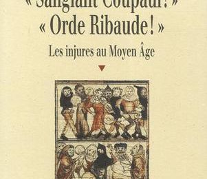 Sanglant Coupaul ! Orde Ribaude ! Les injures au Moyen Age