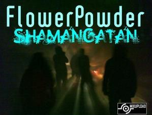 Flower Powder - ShamanGatan ep006 (Dark/Dec08) (Triplag Music)