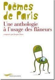 Poèmes de Paris Une anthologie à l'usage des flâneurs