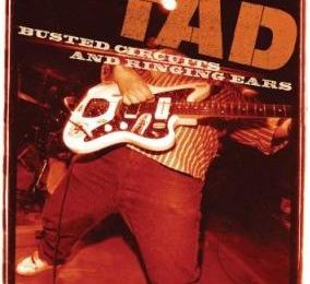 Tad - Busted Circuits and Ringing Ears (Documentaire 2008)