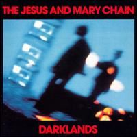 The Jesus & Mary Chain - Darklands