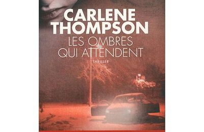 Carlene Thompson - les ombres qui attendent