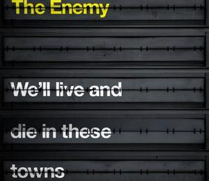 The Enemy – We'll live and die in these towns (2007)