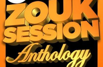 ZOUK SESSION ANTHOLOGY - 2014 (39 Titres Zouk + 1 MIX DE DJ SMYLE)