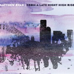 From a late night high rise Matthew Ryan