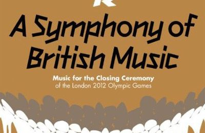 A Symphony Of British Music - Music For The Closing Ceremony Of The London 2012 Olympic Games