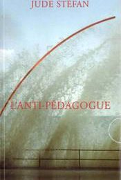 """L'anti-pédagogue"" - Jude Stéfan"
