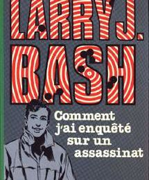 Larry J. Bash : Comment j'ai enquêté sur un assassinat (Lieutenant X)