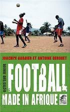 Football made in Afrique / Joachim Barbier et Antoine Derouet