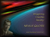 Neville : begin to prove to yourself that you are all imagination