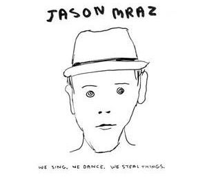 Jason Mraz : We sing. We dance. We steal things. - A ECOUTER - VIDEOS
