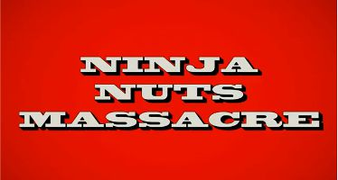 NINJA NUTS MASSACRE