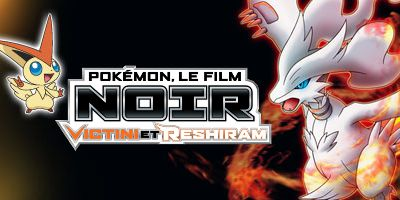 Film 14 - Pokemon le film : Noir Victini & Reshiram & Pokemon le film : Blanc Victini & Zekrom