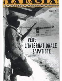 Sous-commandant Marcos - Ya Basta ! Tome 2 : Vers l'internationale zapatiste
