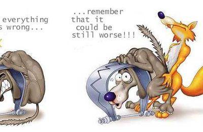 quand tout va mal, rappelle-toi que ça aurait pu être pire!