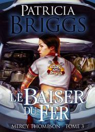 Mercy Thompson (T3) : Le baiser du fer