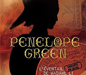 Penelope Green, tome 3 : L'Eventail de Madame Li - Béatrice BOTTET
