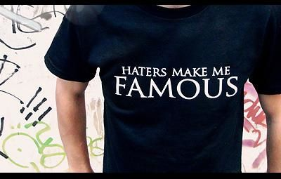 Haters makes me Famous? lol.