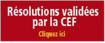 RESOLUTIONS VALIDEES PAR LA C.E.F